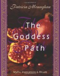 The Goddess Path: Myths, Invocations, and Rituals - Patricia Monaghan