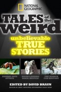National Geographic Tales of the Weird: Unbelievable True Stories - David Braun