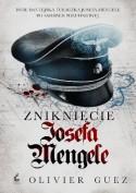 Zniknięcie Josefa Mengele - Olivier Guez, Bożena Sęk