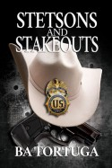 Stetsons and Stakeouts - B.A. Tortuga