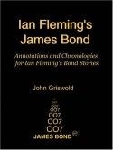 Ian Fleming's James Bond: Annotations and Chronologies for Ian Fleming's Bond Stories - John Griswold