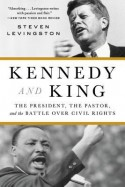 Kennedy and King: The President, the Pastor, and the Battle over Civil Rights - Steven Levingston