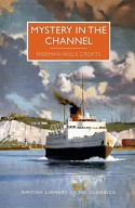 Mystery in the Channel (British Library Crime Classics) - Freeman Wills Crofts