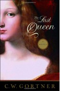 The Last Queen: A Novel - C.W. Gortner