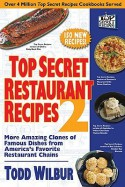 Top Secret Restaurant Recipes 2: More Amazing Clones of Famous Dishes from America's Favorite Restaurant Chains - Todd Wilbur