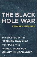 The Black Hole War: My Battle with Stephen Hawking to Make the World Safe for Quantum Mechanics - Leonard Susskind