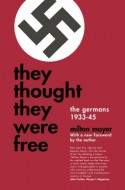 They Thought They Were Free: The Germans 1933-45 - Milton Sanford Mayer