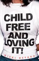 Childfree and Loving It! - Nicki Defago