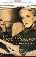 Isak Dinesen: The Life of a Storyteller - Judith Thurman