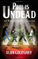 Paul Is Undead: The British Zombie Invasion - Alan Goldsher
