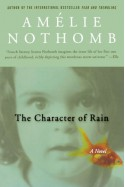 The Character of Rain - Amélie Nothomb, Timothy Bent