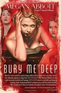 Bury Me Deep - Megan Abbott