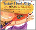 Today I Feel Silly: And Other Moods That Make My Day - Jamie Lee Curtis, Laura Cornell