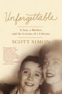 Unforgettable: A Mother's Final Days---and the Lessons That Last a Lifetime - Scott Simon