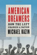 American Dreamers: How the Left Changed a Nation - Michael Kazin