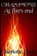 Champions: At Fire's End - Charlotte Jain