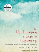 The Life-Changing Magic of Tidying Up: The Japanese Art of Decluttering and Organizing - Marie Kondō, Emily Woo Zeller
