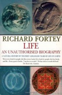 Life: An Unauthorised Biography: A Natural History of the First Four Thousand Million Years of Life on Earth - Richard Fortey
