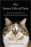 The Inner Life of Cats: The Science and Secrets of Our Mysterious Feline Companions - Thomas McNamee