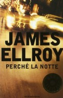 Perché la notte - James Ellroy