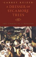 A Dresser of Sycamore Trees: The Finding of a Ministry (Nonpareil Book) - Garret Keizer