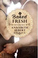 Baked Fresh (Portland Heat) - Annabeth Albert