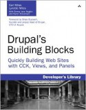 Drupal's Building Blocks: Quickly Building Web Sites with CCK, Views, and Panels - Earl Miles, Lynette Miles
