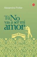 Tú no vas a ser mi amor (Spanish Edition) - Alexandra Potter