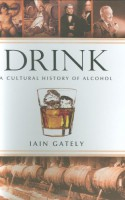 Drink: A Cultural History of Alcohol - Iain Gately