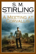A Meeting at Corvallis - S.M. Stirling