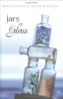 Jars of Glass - Brad Barkley, Heather Hepler