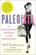 Paleoista: Gain Energy, Get Lean, and Feel Fabulous With the Diet You Were Born to Eat - Nell Stephenson, S. Boyd Eaton