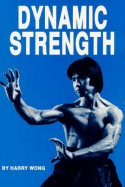 Dynamic Strength - Harry Wong