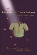 The Girl in the Green Sweater. A Life in Holocaust's Shadow - Krystyna Chiger, Daniel Paisner