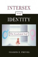 Intersex and Identity: The Contested Self - Sharon E. Preves