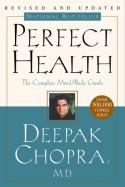 Perfect Health: The Complete Mind/Body Guide - Deepak Chopra