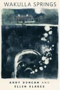 Wakulla Springs: A Tor.Com Original - 'Andy Duncan', 'Ellen Klages'
