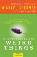 Why People Believe Weird Things: Pseudoscience, Superstition, and Other Confusions of Our Time - Michael Shermer, Stephen Jay Gould
