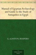 Manual of Egyptian Archaeology and Guide to the Study of Antiquities in Egypt - G. (Gaston) Maspero