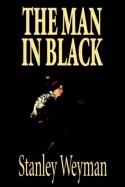 The Man in Black - Stanley John Weyman
