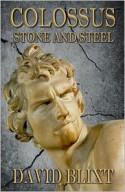 Colossus: Stone & Steel - David Blixt