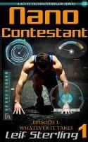Nano Contestant - Episode 1: Whatever It Takes (A Free Urban Futuristic Fantasy Sci-Fi Action Adventure Genetic Techno Thriller) (Nano Contestant Series ... Fantasy Action Adventure TechnoThrillers)) - Leif Sterling
