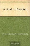 A Guide to Stoicism - St. George William Joseph Stock