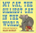 My Cat, The Silliest Cat in the World - Gilles Bachelet