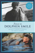 Behind the Dolphin Smile: One Man's Campaign to Protect the World's Dolphins - Richard O'Barry, Keith Coulbourn, Susan Casey