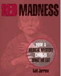Red Madness: How a Medical Mystery Changed What We Eat - Gail Jarrow