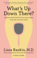 What's Up Down There?: Questions You'd Only Ask Your Gynecologist If She Was Your Best Friend - Lissa Rankin, Christiane Northrup