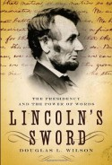 Lincoln's Sword: The Presidency and the Power of Words - Douglas L. Wilson