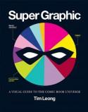 Super Graphic: A Visual Guide to the Comic Book Universe - Tim Leong