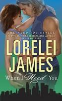 When I Need You - Lorelei James